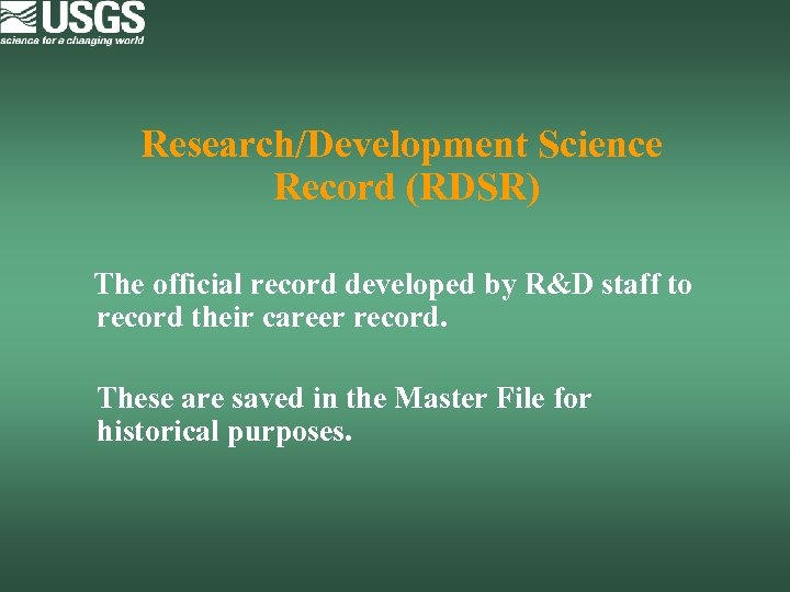 Research/Development Science Record (RDSR) The official record developed by R&D staff to record their