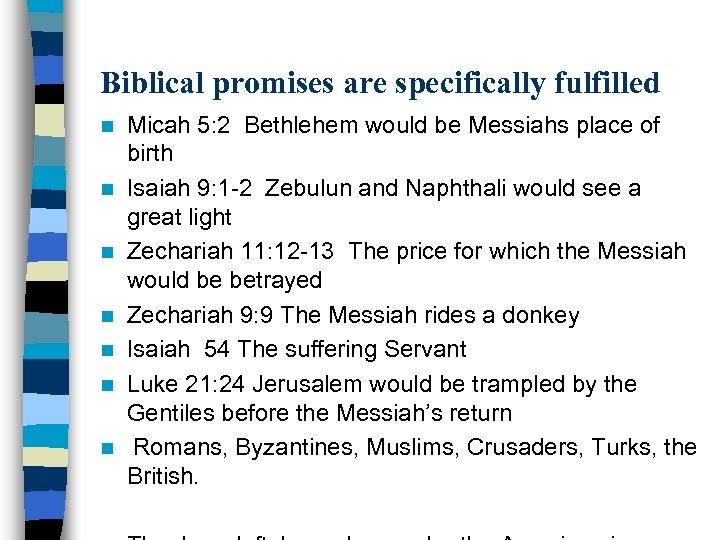 Biblical promises are specifically fulfilled n n n n Micah 5: 2 Bethlehem would