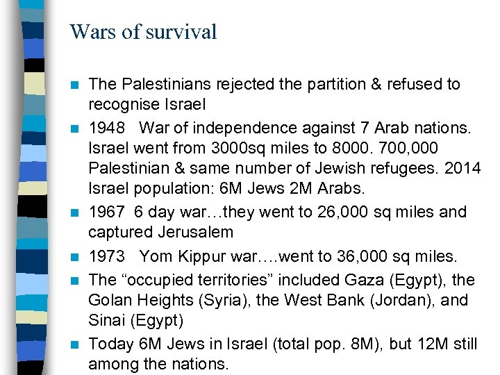 Wars of survival n n n The Palestinians rejected the partition & refused to