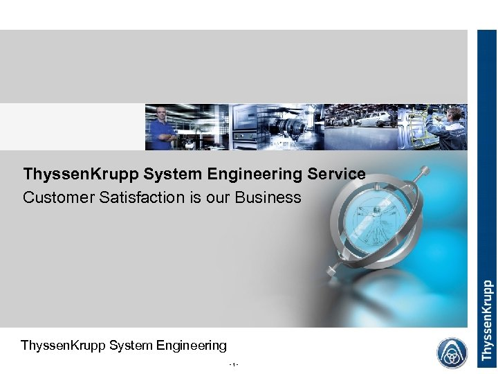 Thyssen. Krupp System Engineering Service Customer Satisfaction is our Business Thyssen. Krupp System Engineering