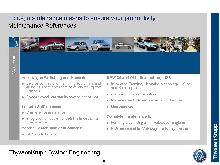 Maintenance To us, maintenance means to ensure your productivity Maintenance References Volkswagen Wolfsburg and