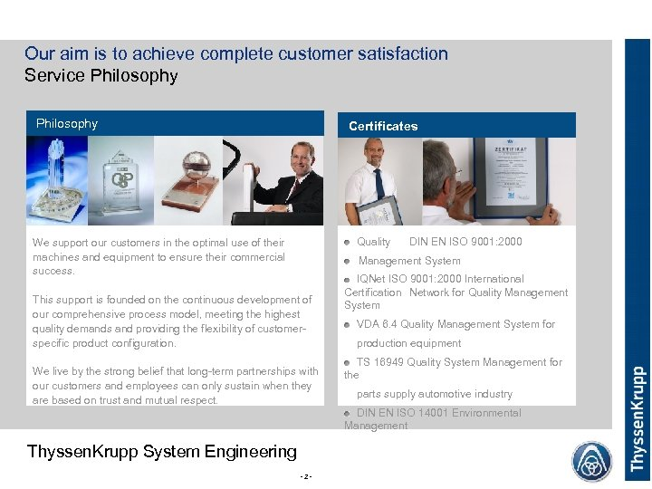 Our aim is to achieve complete customer satisfaction Service Philosophy Certificates Quality We support
