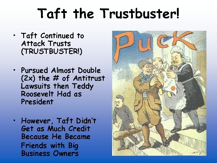 Taft the Trustbuster! • Taft Continued to Attack Trusts (TRUSTBUSTER!) • Pursued Almost Double