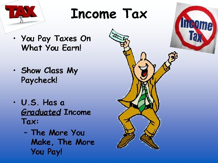Income Tax • You Pay Taxes On What You Earn! • Show Class My