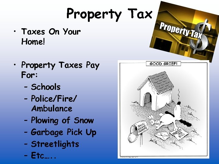 Property Tax • Taxes On Your Home! • Property Taxes Pay For: – Schools