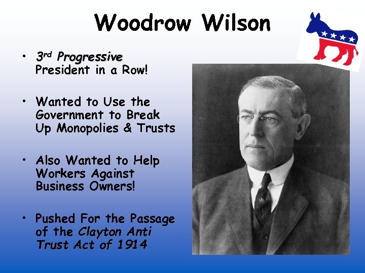 Woodrow Wilson • 3 rd Progressive President in a Row! • Wanted to Use