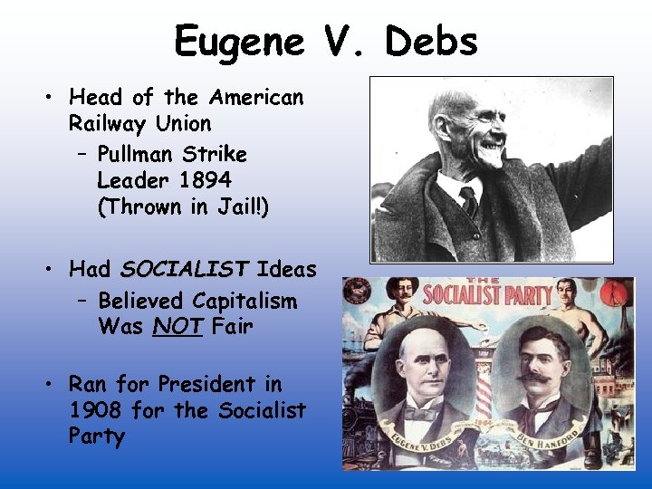 Eugene V. Debs • Head of the American Railway Union – Pullman Strike Leader