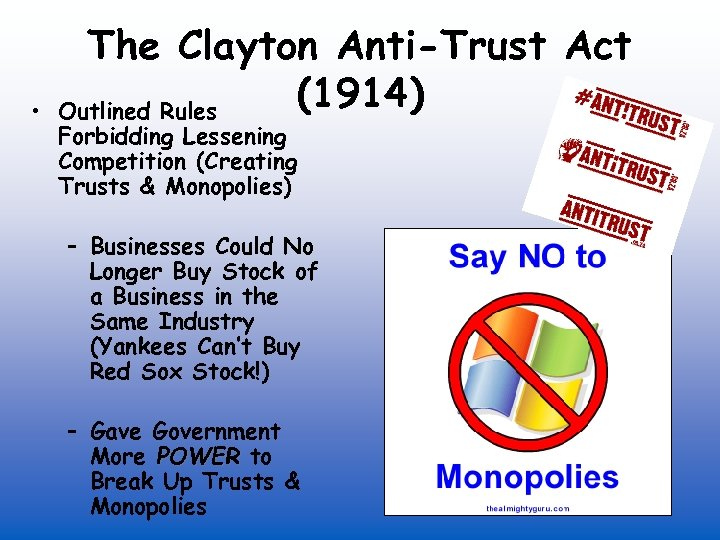 • The Clayton Anti-Trust Act (1914) Outlined Rules Forbidding Lessening Competition (Creating Trusts