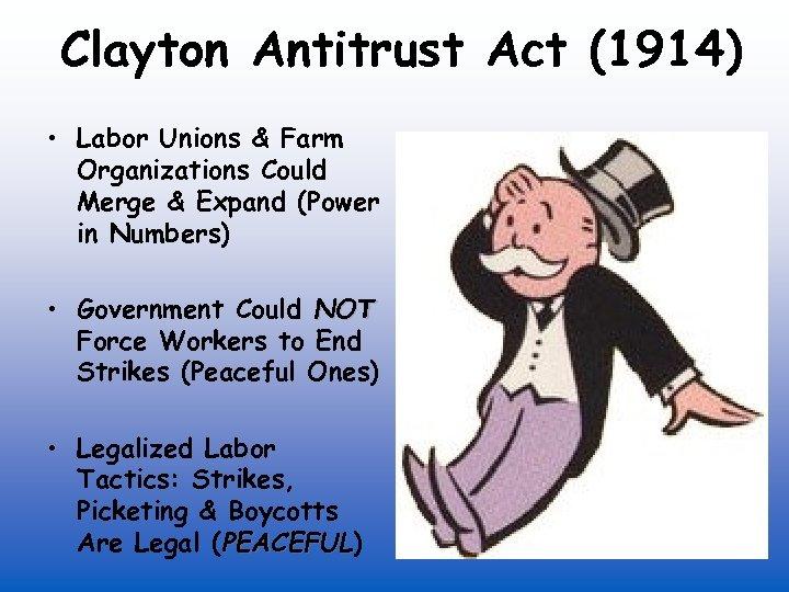 Clayton Antitrust Act (1914) • Labor Unions & Farm Organizations Could Merge & Expand
