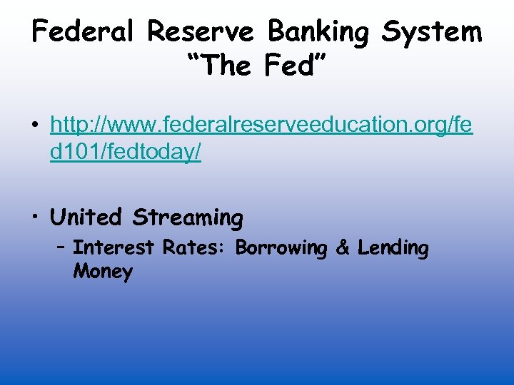 """Federal Reserve Banking System """"The Fed"""" • http: //www. federalreserveeducation. org/fe d 101/fedtoday/ •"""