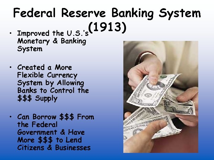 Federal Reserve Banking System (1913) • Improved the U. S. 's Monetary & Banking