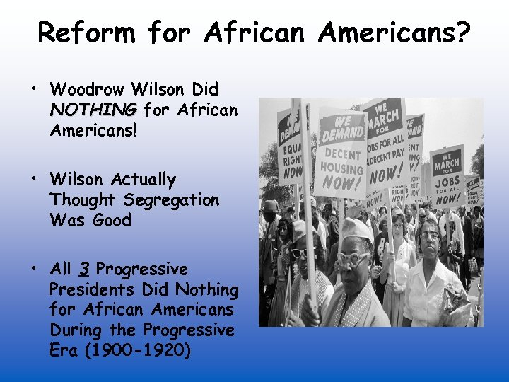 Reform for African Americans? • Woodrow Wilson Did NOTHING for African Americans! • Wilson