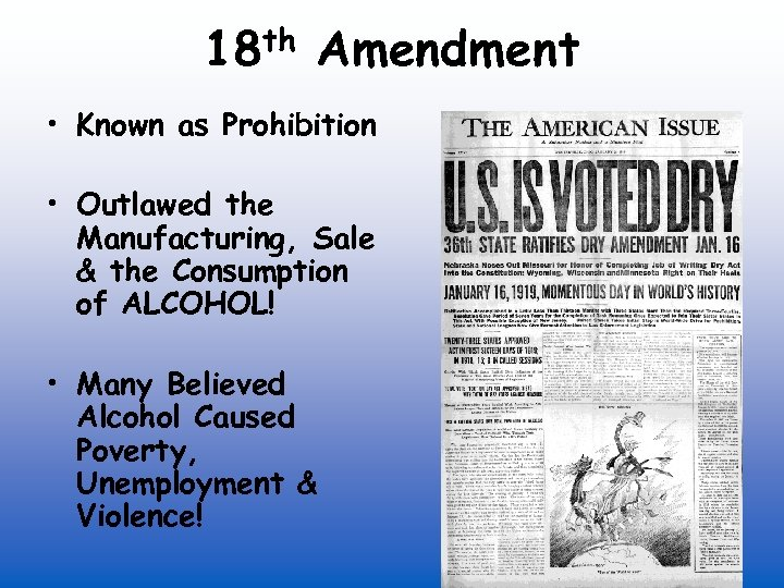 th 18 Amendment • Known as Prohibition • Outlawed the Manufacturing, Sale & the