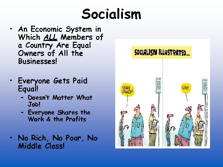 Socialism • An Economic System in Which ALL Members of a Country Are Equal