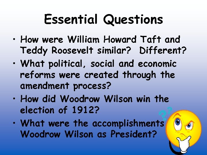 Essential Questions • How were William Howard Taft and Teddy Roosevelt similar? Different? •