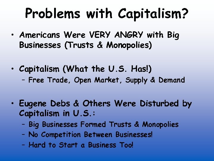 Problems with Capitalism? • Americans Were VERY ANGRY with Big Businesses (Trusts & Monopolies)