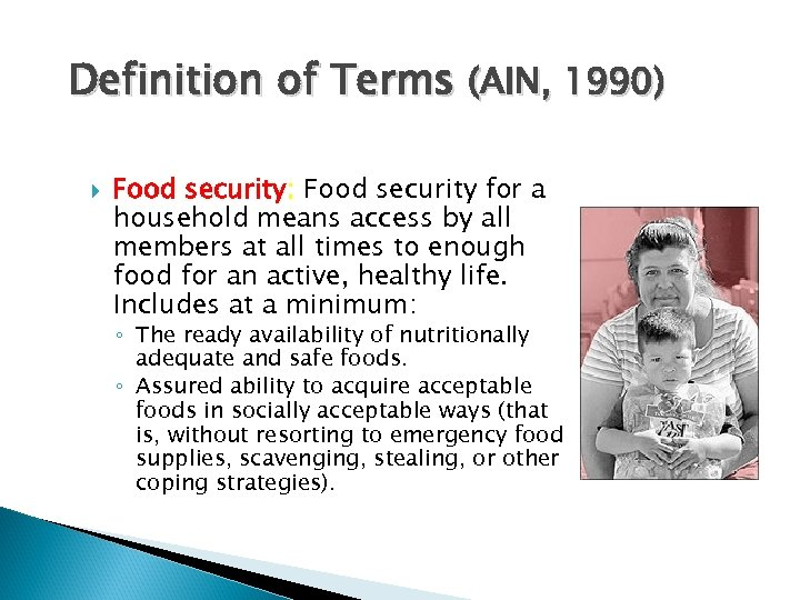 Definition of Terms (AIN, 1990) Food security: Food security for a household means access