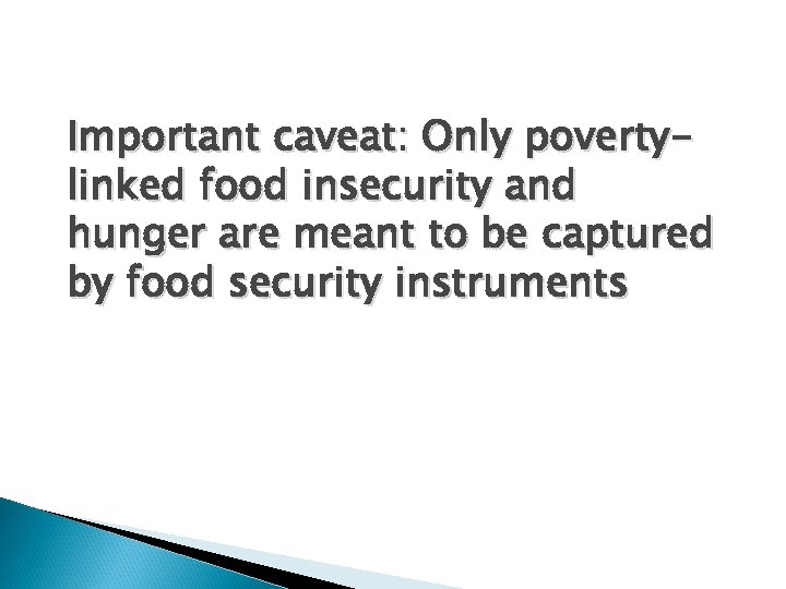 Important caveat: Only povertylinked food insecurity and hunger are meant to be captured by