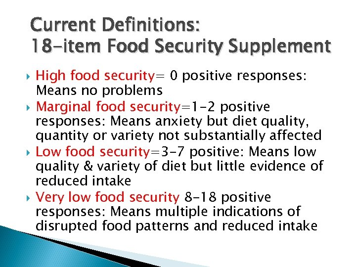 Current Definitions: 18 -item Food Security Supplement High food security= 0 positive responses: Means