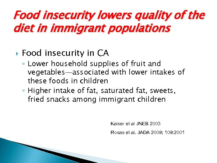 Food insecurity lowers quality of the diet in immigrant populations Food insecurity in CA