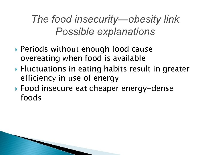 The food insecurity—obesity link Possible explanations Periods without enough food cause overeating when food