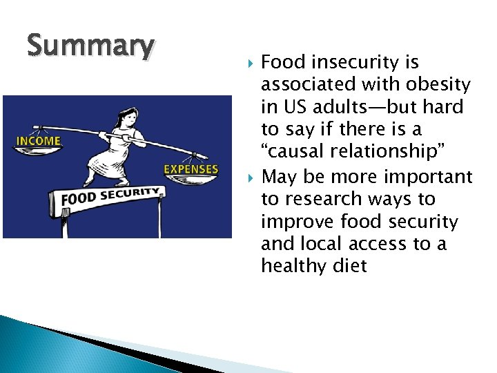 Summary Food insecurity is associated with obesity in US adults—but hard to say if