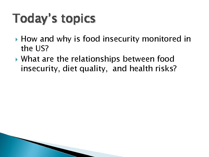Today's topics How and why is food insecurity monitored in the US? What are