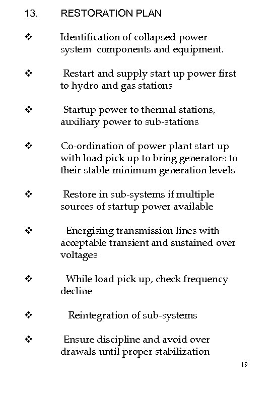 13. v RESTORATION PLAN Identification of collapsed power system components and equipment. v Restart