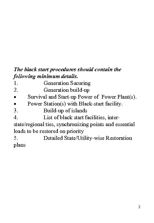 The black start procedures should contain the following minimum details. 1. Generation Securing 2.
