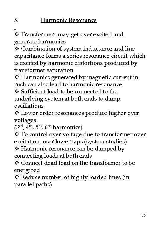 5. Harmonic Resonance v Transformers may get over excited and generate harmonics v Combination