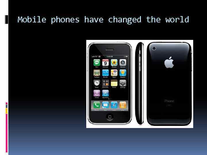 Mobile phones have changed the world