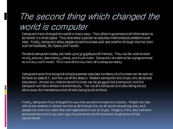 The second thing which changed the world is computer Computers have changed the world
