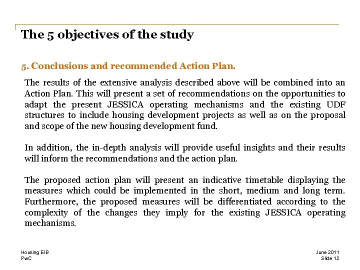 The 5 objectives of the study 5. Conclusions and recommended Action Plan. The results