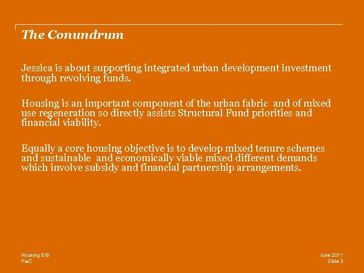 The Conundrum Jessica is about supporting integrated urban development investment through revolving funds. Housing