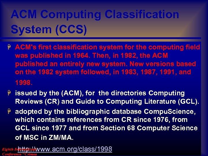 ACM Computing Classification System (CCS) H ACM's first classification system for the computing field