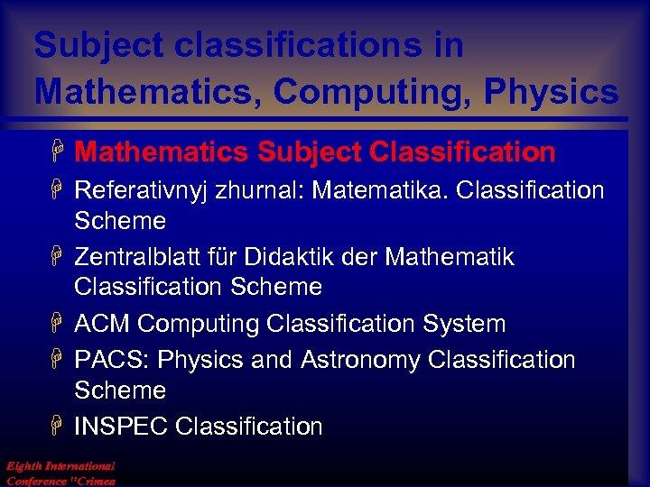Subject classifications in Mathematics, Computing, Physics H Mathematics Subject Classification H Referativnyj zhurnal: Matematika.