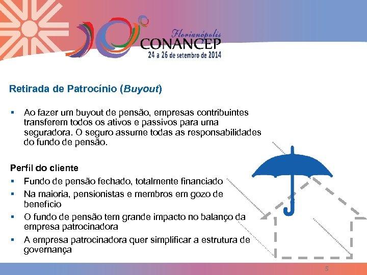 Retirada de Patrocínio (Buyout) § Ao fazer um buyout de pensão, empresas contribuintes transferem