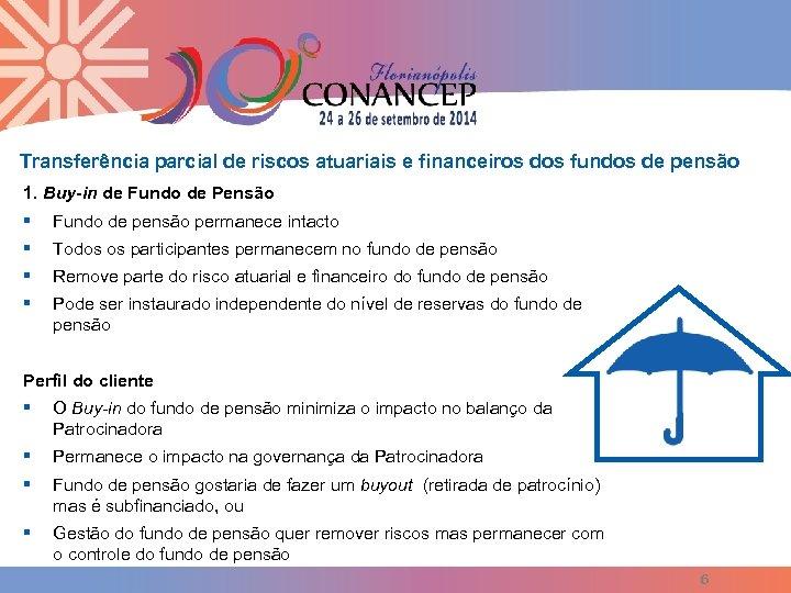 Transferência parcial de riscos atuariais e financeiros dos fundos de pensão 1. Buy-in de