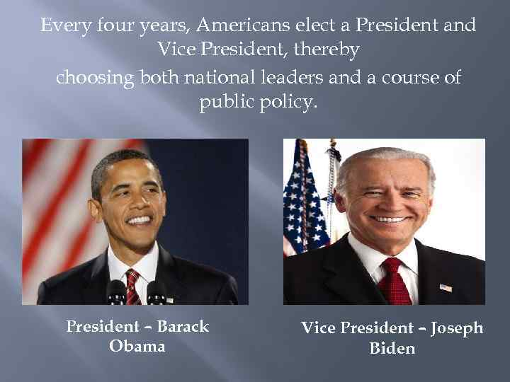 Every four years, Americans elect a President and Vice President, thereby choosing both national