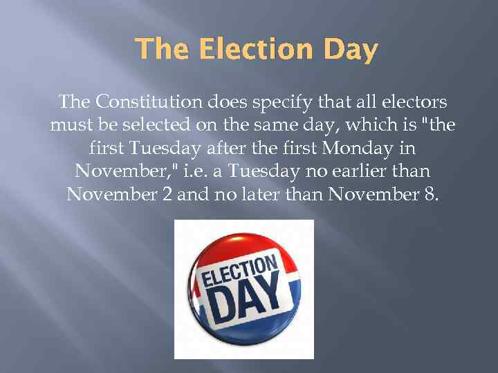 The Election Day The Constitution does specify that all electors must be selected on
