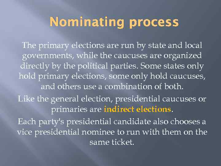Nominating process The primary elections are run by state and local governments, while the