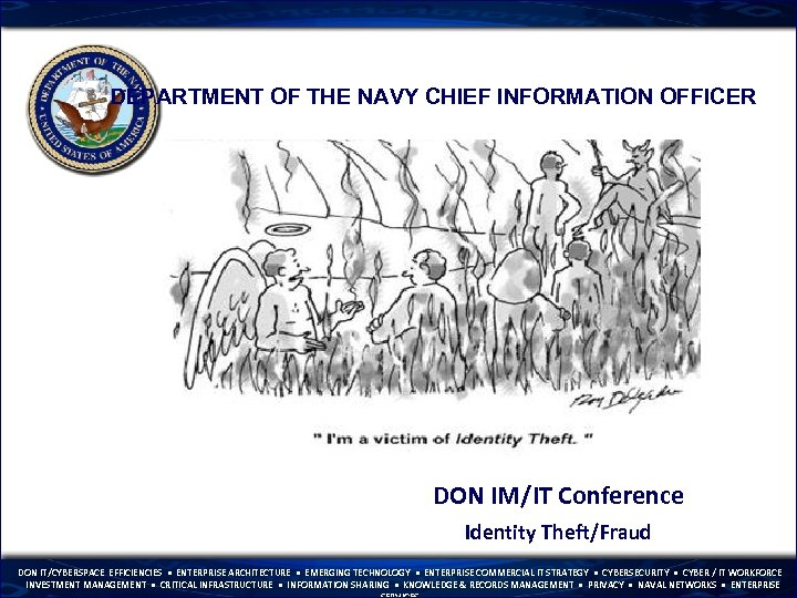DEPARTMENT OF THE NAVY CHIEF INFORMATION OFFICER DON IM/IT Conference Identity Theft/Fraud DON IT/CYBERSPACE