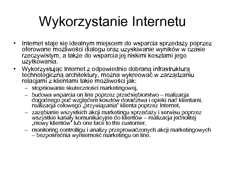 Wykorzystanie Internetu • Internet staje się idealnym miejscem do wsparcia sprzedaży poprzez oferowane możliwości