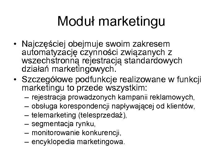 Moduł marketingu • Najczęściej obejmuje swoim zakresem automatyzację czynności związanych z wszechstronną rejestracją standardowych