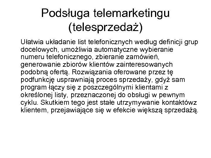 Podsługa telemarketingu (telesprzedaż) Ułatwia układanie list telefonicznych według definicji grup docelowych, umożliwia automatyczne wybieranie