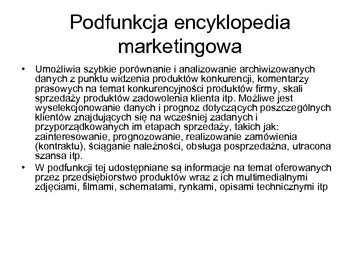 Podfunkcja encyklopedia marketingowa • Umożliwia szybkie porównanie i analizowanie archiwizowanych danych z punktu widzenia