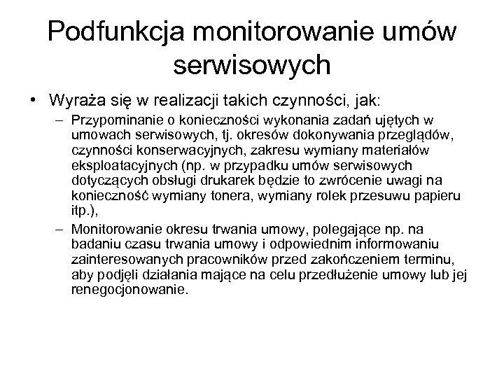 Podfunkcja monitorowanie umów serwisowych • Wyraża się w realizacji takich czynności, jak: – Przypominanie