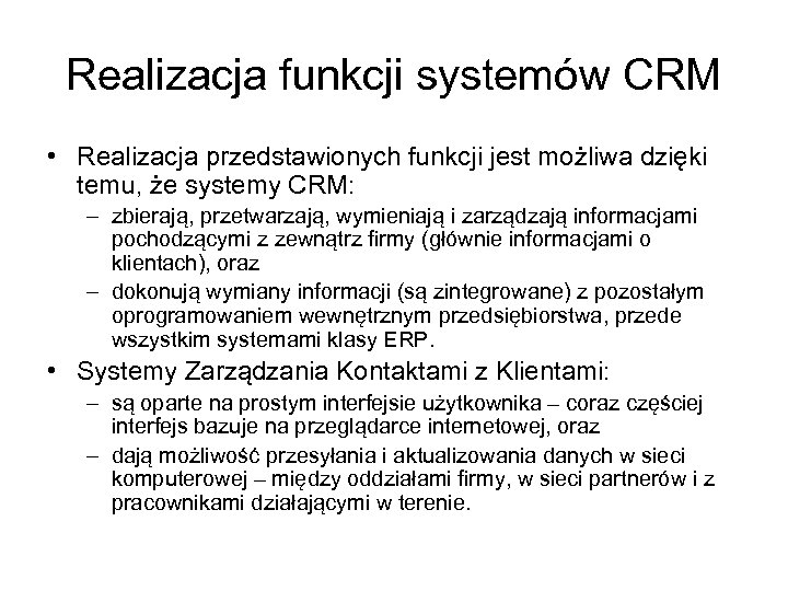 Realizacja funkcji systemów CRM • Realizacja przedstawionych funkcji jest możliwa dzięki temu, że systemy
