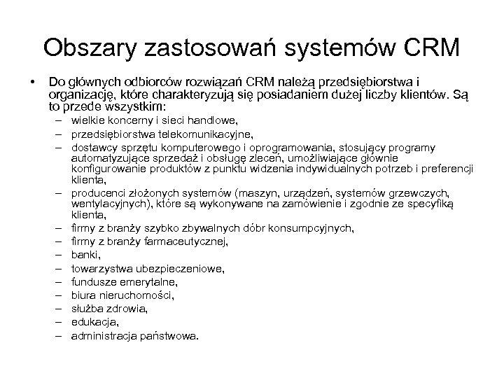 Obszary zastosowań systemów CRM • Do głównych odbiorców rozwiązań CRM należą przedsiębiorstwa i organizację,