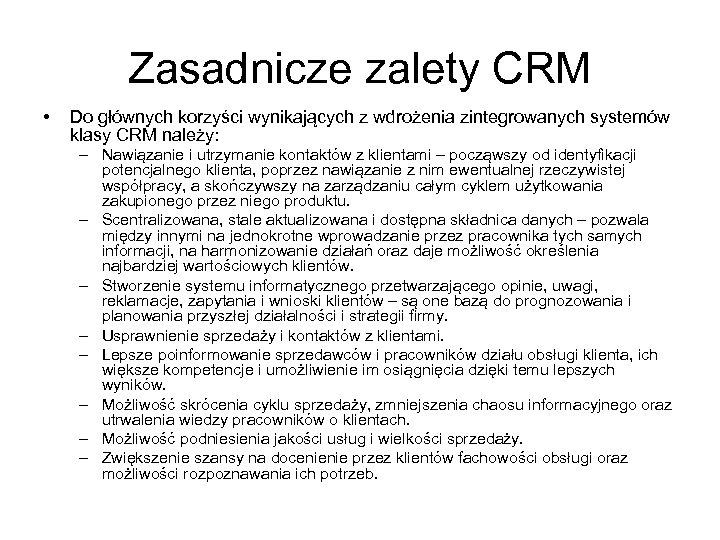 Zasadnicze zalety CRM • Do głównych korzyści wynikających z wdrożenia zintegrowanych systemów klasy CRM